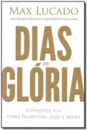 Dias de Glória - Conquiste Sua Terra Prometida Aqui e Agora