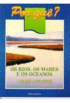 Os Rios; Os Mares e Os Oceanos -Col.Por Que? - Antunes,Celso   Hoshan.org