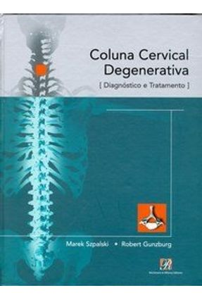 Coluna Cervical Degenerativa - Diagnóstico e Tratamento - Szpalski,Marek Gunzburg,Robert pdf epub