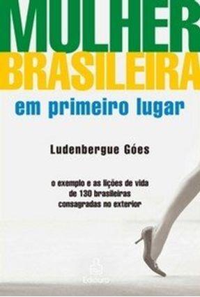 Mulher Brasileira em Primeiro Lugar - O Exemplo e as Lições de Vida... - Góes,Ludenbergue   Nisrs.org