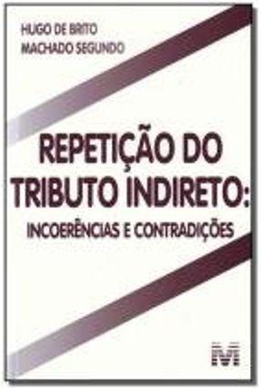 Repetição do Tributo Indireto - Segundo,Hugo de Brito Machado Segundo,Hugo de Brito Machado | Hoshan.org