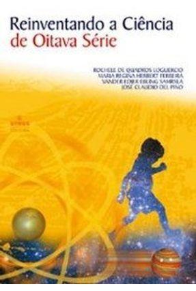 Reinventando a Ciência de Oitava Série - Loguercio,Rochele de Quadros Vários Autores | Hoshan.org