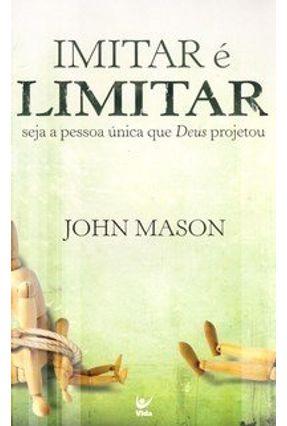 Imitar É Limitar - Seja a Pessoa Única que Deus Projetou - Mason,John pdf epub