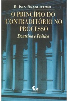 O Princípio do Contraditório No Processo - Braghittoni,R. Ives | Nisrs.org
