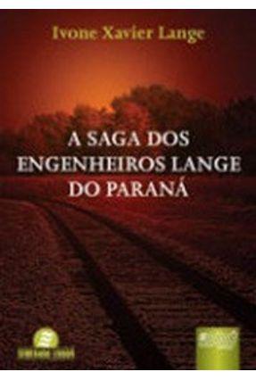 A Saga dos Engenheiros Lange do Paraná - Lange,Ivone Xavier pdf epub