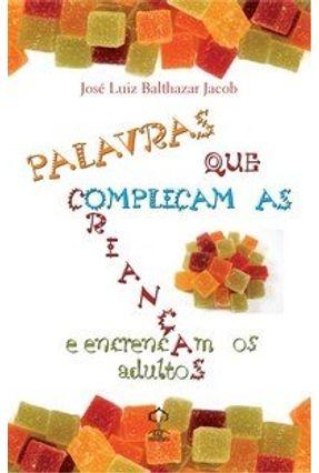 Palavras que Complicam as Crianças e Encrencam os Adultos - Jacob,José Luiz Balthazar | Tagrny.org