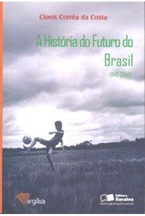 Edição antiga - A História do Futuro do Brasil - ( 1140-2040 ) - Costa,Clovis Corrêa da   Hoshan.org