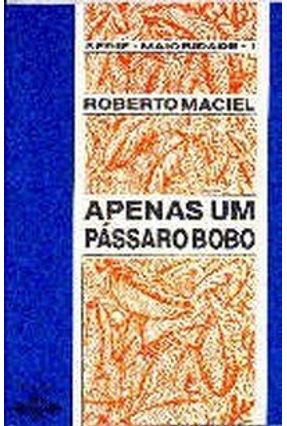 Apenas um Pássaro Bobo - Roberto Maciel | Hoshan.org