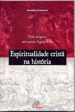 Espiritualidade Cristã na História - Das Origens Até Santo Agostinho - Cavalcante,Ronaldo   Hoshan.org