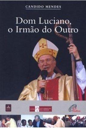 Dom Luciano, o Irmão do Outro - Mendes,Candido   Hoshan.org