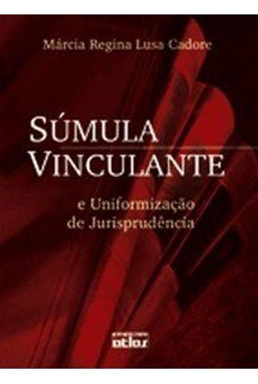 Súmula Vinculante e Uniformização de Jurisprudência - Cadore,Regina Lusa | Tagrny.org