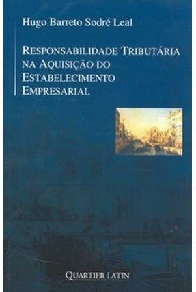 Responsabilidade Tributária na Aquisição do Estabelecimento Empresarial - Leal,Hugo Barreto Sodré   Hoshan.org
