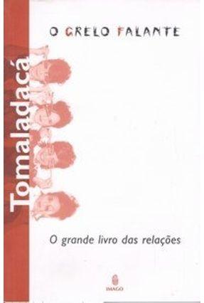 Tomaladacá: O Grande Livro das Relações - Grelo Falante | Hoshan.org