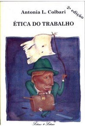 Etica do Trabalho - 2ª Ed - Colbari,Antonia L.   Hoshan.org