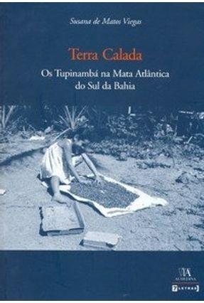 Terra Calada - Os Tupinambá na Mata Atlântica do Sul da Bahia - Viegas,Susana de Matos | Hoshan.org