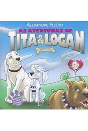 As Aventuras de Tita & Logan - O Ranzinza - Felício,Alexandre | Nisrs.org