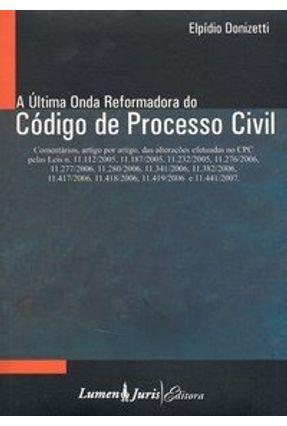 A Última Onda Reformadora do Código de Processo Civil - Donizatti,Elpídio | Hoshan.org
