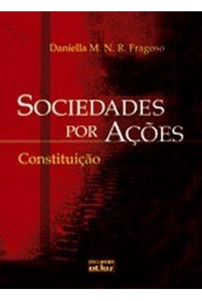 Sociedades Por Ações - Constituições - Fragoso,Daniella M. N. R. | Tagrny.org