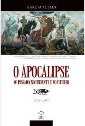 O Apocalipse no Passado, no Presente e no Futuro - Telles,Garcia pdf epub