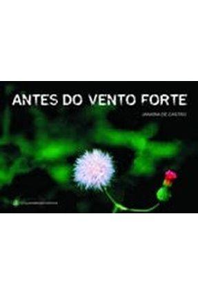 Antes do Vento Forte - Castro,Janaína de Castro,Janaína de   Nisrs.org