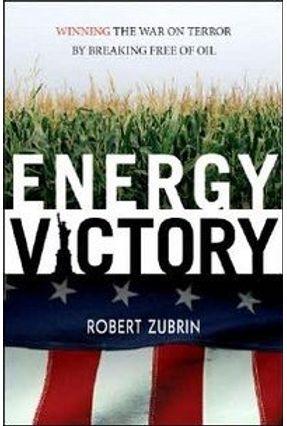Energy Victory: Winning the War On Terror By Breaking Free of Oil - Zubrin,Robert   Hoshan.org