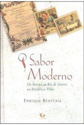 O Sabor Moderno - Da Europa ao Rio de Janeiro na República Velha - Renteria,Enrique pdf epub