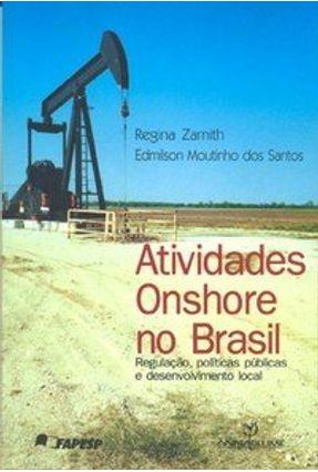 Atividades Onshore no Brasil -  Regulação, Políticas Públicas e Desenvolvimento Local - Zamith,Regina Santos,Edmilson Moutinho dos   Hoshan.org