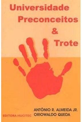 Universidade Preconceitos & Trote - Almeida Jr.,Antônio R. Queda,Oriowaldo | Hoshan.org
