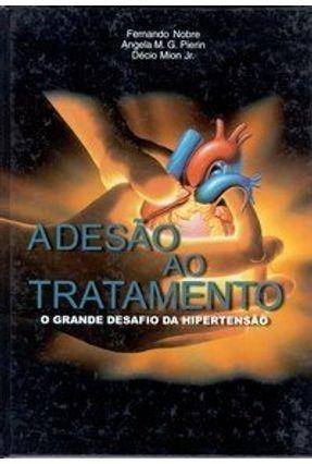 Adesão ao Tratamento - o Grande Desafio da Hipertensão - Nobre,Fernando Mion Jr.,Decio Pierin,Angela M. G. pdf epub