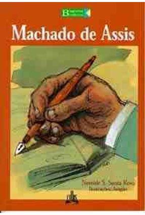 Machado de Assis - Biografias Brasileiras - Rosa,Nereide Schilaro Santa   Tagrny.org