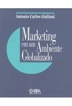 Marketing em um Ambiente Globalizado - Giuliani,Antonio Carlos   Nisrs.org