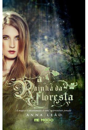 A Rainha da Floresta -  A Magia e O Encantamento De Uma Surpreendente Jornada - Leão,Anna pdf epub