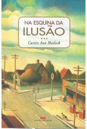 Na Esquina da Ilusão - Matlock,Curtiss Ann | Hoshan.org