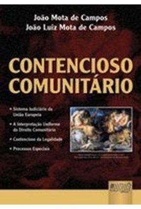 Contencioso Comunitário - Sistema Judiciário da União Européia - A Interpretação Uniforme do Direito - Campos,João Mota de Campos,João Luiz Mota de | Tagrny.org
