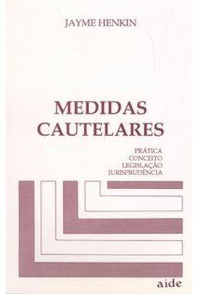 Medidas Cautelares - Prática, Conceito, Legislação e Jurisprudência - 2ª Edição 1994 - Henkin,Jayme | Hoshan.org