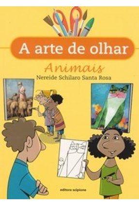 A Arte de Olhar Animais - Rosa,Nereide Schilaro Santa   Hoshan.org