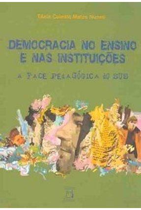 A Democracia no Ensino e nas Instituiçoes - Face Pedagogica do Sus - Nunes,Tânia Celeste Matos | Tagrny.org