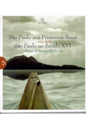 São Paulo nos Primeiros Anos - São Paulo no Século Xvi - Col. Sp - Taunay,Afonso de Escragnolle   Tagrny.org