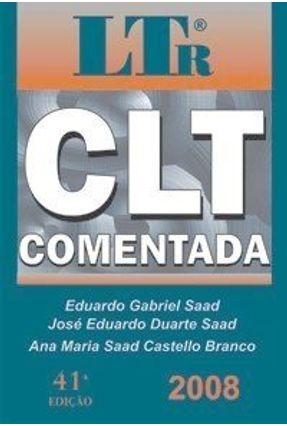 C. L. T - Comentada - 41ª Ed. 2008 - Branco,Ana Maria Saad Castello Branco Saad,José Eduardo Duarte Saad,Eduardo Gabriel   Hoshan.org