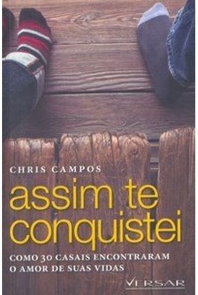Assim Te Conquistei - Como 30 Casais Encontraram o Amor de Suas Vidas - Campos,Chris pdf epub