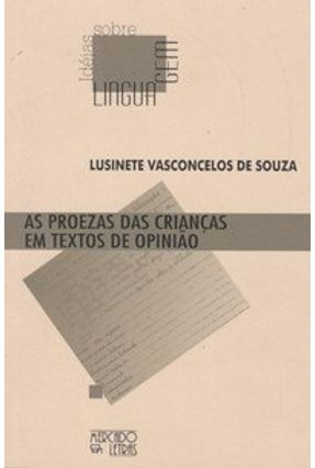 As Proezas das Crianças em Textos de Opinião - Idéias Sobre Linguagem - Souza,Lusinete Vasconcelos de | Tagrny.org