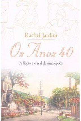 Os Anos 40 - A Ficção e o Real de uma Época - Jardim,Rachel | Hoshan.org