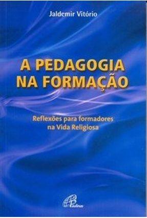 A Pedagogia na Formação - Reflexões para Formadores na Vida Religiosa - Vitório,Jaldemir | Hoshan.org