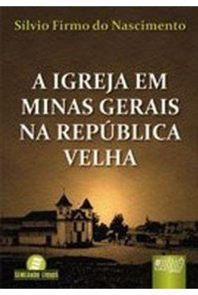 A Igreja em Minas Gerais na República Velha - Nascimento,Sílvio Firmo do   Hoshan.org