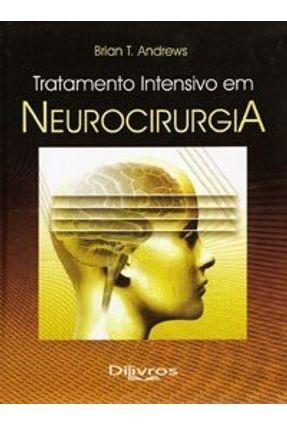 Tratamento Intensivo em Neurocirurgia - Andrews,Brian T. | Tagrny.org