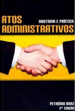 Atos Administrativos - Doutrina e Prática - Braz,Petronio pdf epub