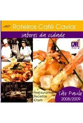 Roteiros Café Caviar - Sabores da Cidade São Paulo - 2008/2009 - Caviar,Café | Hoshan.org