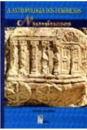 A Antropologia Dos Fenômenos Numinosos - Stadtler ,Hulda Stadtler ,Hulda   Hoshan.org