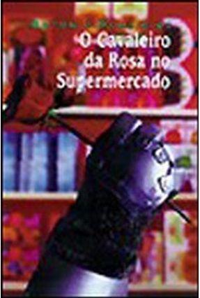 O Cavaleiro da Rosa No Supermercado - Série No Meio do Caminho - Hohlfeldt,Antonio pdf epub