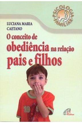 O Conceito de Obediência na Relação Pais e Filhos - Caetano,Luciana Maria | Hoshan.org